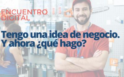 |Encuentro digital| «Tengo una idea de negocio. Y ahora ¿qué hago?»